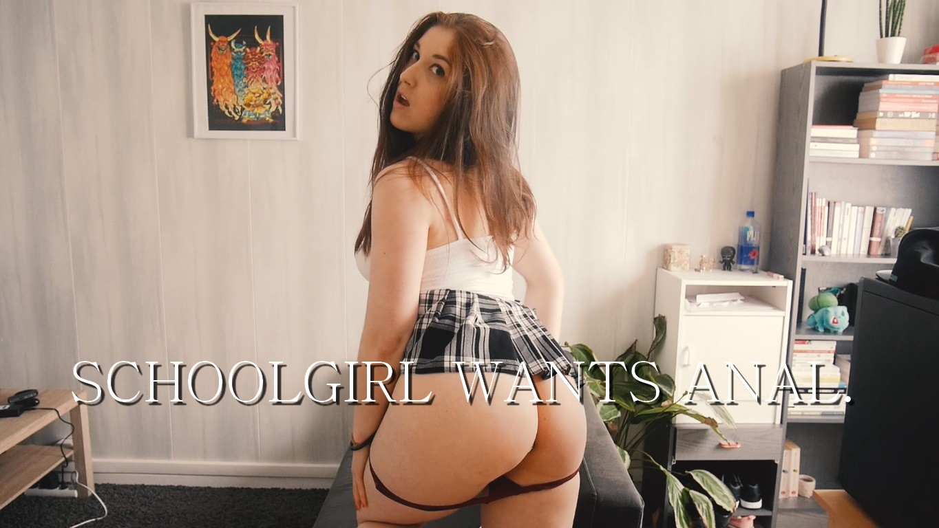 ANAL – Schoolgirl Wants The D.